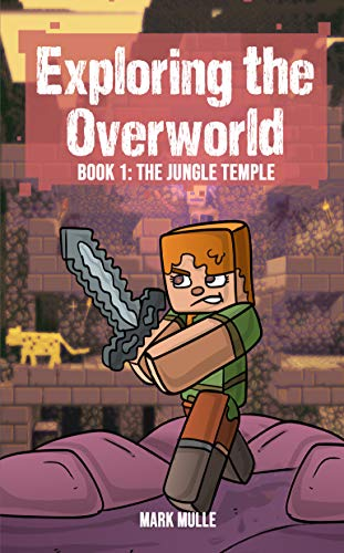 Exploring the Overworld (Book 1): The Jungle Temple (An Unofficial Min