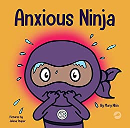 Anxious Ninja: A Children's Book About Overcoming Anxiety (Ninja Life Hacks 11) by [Mary Nhin, Grow Grit Press, Jelena Stupar, Rebecca  Yee]