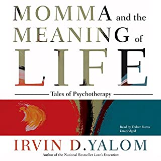 Momma and the Meaning of Life     Tales of Psychotherapy              By:                                                                                                                                 Irvin D. Yalom                               Narrated by:                                                                                                                                 Traber Burns                      Length: 9 hrs and 55 mins     23 ratings     Overall 4.7