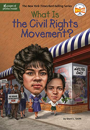 Compare Textbook Prices for What Is the Civil Rights Movement? What Was Illustrated Edition ISBN 9781524792305 by Smith, Sherri L.,Who HQ,Foley, Tim