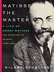 Matisse the Master: A Life of Henri Matisse: The Conquest of Colour, 1909-1954 by Hilary Spurling (Author)