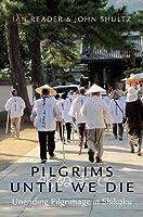Pilgrims Until We Die: Unending Pilgrimage in Shikoku