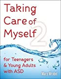 Taking Care of Myself2: for Teenagers and Young Adults with ASD