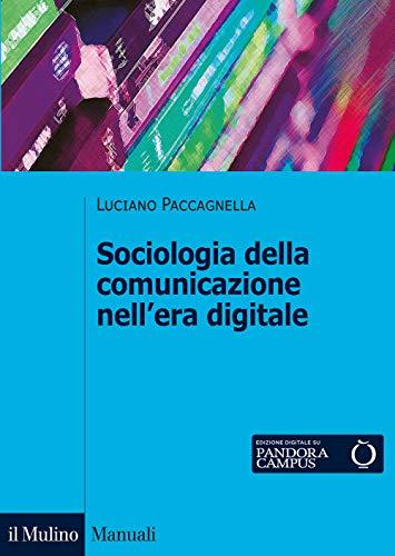 Sociologia della comunicazione nell'era digitale. Nuova ediz.