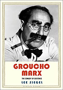 Groucho Marx: The Comedy of Existence (Jewish Lives) by [Lee Siegel]
