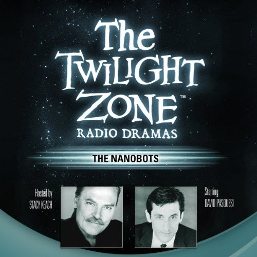 The Nanobots     The Twilight Zone Radio Dramas              By:                                                                                                                                 Steve Nubie                               Narrated by:                                                                                                                                 full cast                      Length: 34 mins     99 ratings     Overall 4.4