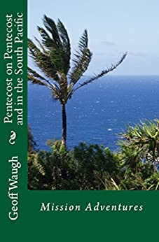 [Geoff Waugh]のPentecost on Pentecost and in the South Pacific (English Edition)