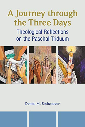 A Journey through the Three Days: Theological Reflections on the Paschal Triduum