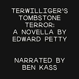Terwilliger's Tombstone Terror     A Novella by Edward Petty              By:                                                                                                                                 Edward Petty                               Narrated by:                                                                                                                                 Ben Kass                      Length: 54 mins     4 ratings     Overall 4.8