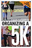 A Quick-Read Guide to Organizing a 5K SECOND EDITION (English Edition)