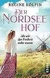 Der Nordseehof – Als wir der Freiheit nahe waren (Der Nordseehof 2): Roman