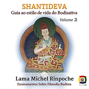 Shantideva: Guia ao Estilo de Vida do Bodisattva, Vol. 2 (Ensinamentos Sobre Filosofia Budista)