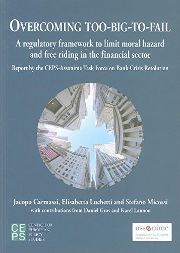 Overcoming Too-Big-To-Fail: A Regulatory Framework to Limit Moral Hazard and Free Riding in the Financial Sector, Reports of the CEPS-Assonime Task Force on Bank Crisis Resolution