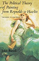 """The Political Theory of Painting from Reynolds to Hazlitt: """"The Body of the Politic"""" (Body of the Public)"""