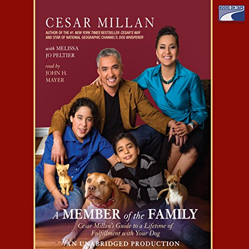 A Member of the Family     Cesar Millan's Guide to a Lifetime of Fulfillment with Your Dog              By:                                                                                                                                 Melissa Jo Peltier,                                                                                        Cesar Millan                               Narrated by:                                                                                                                                 John H. Mayer                      Length: 9 hrs and 54 mins     86 ratings     Overall 4.1