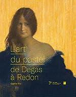 L'art du pastel de Degas à Redon - Catalogue des collections de pastels du Petit Palais de Gaëlle Rio