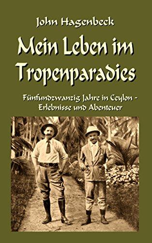 Mein Leben im Tropenparadies: Fünfundzwanzig Jahre in Ceylon - Erlebnisse und Abenteuer (Forschungsreisen und Abenteuer 5)