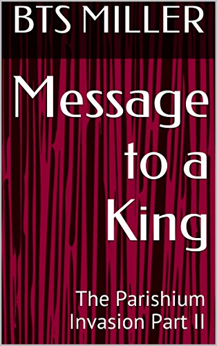 Message to a King: The Parishium Invasion Part II (English Edition)