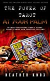 THE POWER OF TAROT AT YOUR PALM: Learn Everything About Tarot, Tarot Cards And Fortune Telling (English Edition)