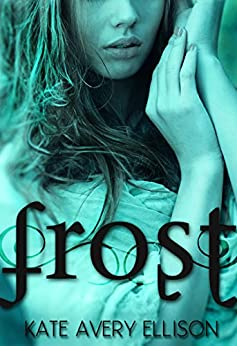 Frost (The Frost Chronicles Book 1) by [Kate Avery Ellison]