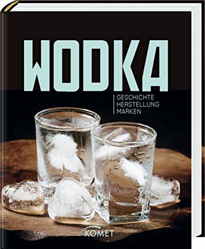 Wodka: Geschichte, Herstellung, Marken