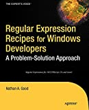 Regular Expression Recipes for Windows Developers: A Problem-Solution Approach - Nathan A. Good