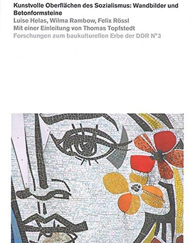 Kunstvolle Oberflächen des Sozialismus: Wandbilder und Betonformsteine (Forschungen zum baukulturellen Erbe der DDR)
