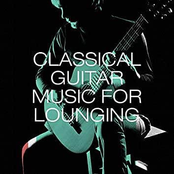 Classical Guitar Music for Lounging