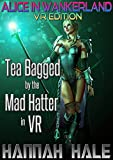 Alice in Wankerland VR Edition: Tea Bagged by the Mad Hatter in VR (GameLit/LitRPG/Fantasy Fairy Tale in...