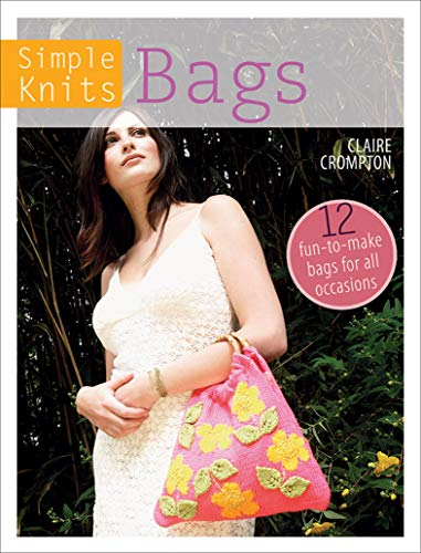 Simple Knits: Bags: 12 Fun-to-Make Bags for All Occasions