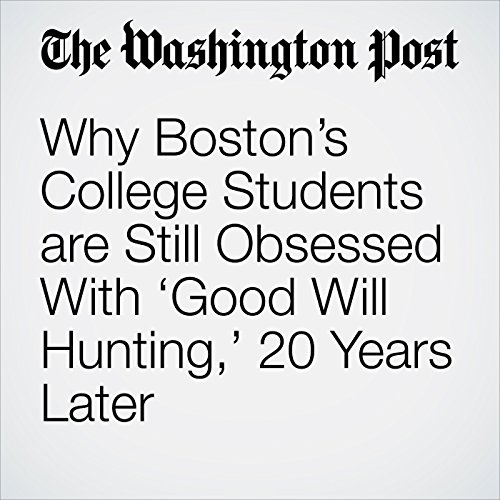 Why Boston's College Students are Still Obsessed With 'Good Will Hunting,' 20 Years Later copertina