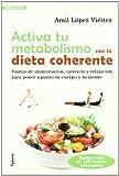 Activa tu metabolismo con la dieta coherente: PAUTAS DE ALIMENTACIÓN, EJERCICIO Y RELAJACIÓN PARA PONERA A PUNTO TU CUERPO Y TU MENTE: 4 (Vida actual)