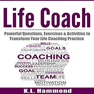 Life Coach: Powerful Questions, Exercises and Activities to Transform Your Life Coaching Practice cover art
