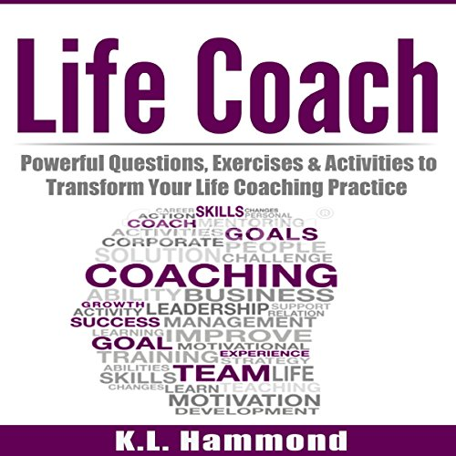 Life Coach: Powerful Questions, Exercises and Activities to Transform Your Life Coaching Practice audiobook cover art