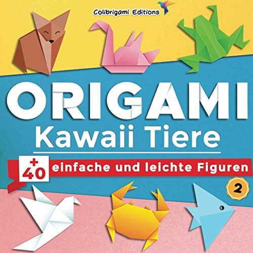 Origami Kawaii Tiere : +40 einfache und leichte Figuren, N°2: Origami-Buch für Kinder und Erwachsene mit Faltanleitungen, die Schritt für Schritt erklärt werden