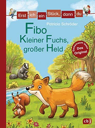 Erst ich ein Stück, dann du - Fibo – Kleiner Fuchs, großer Held: Für das gemeinsame Lesenlernen ab der 1. Klasse (Erst ich ein Stück... Das Original, Band 42)