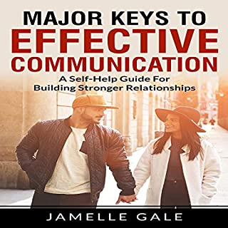 Major Keys to Effective Communication: A Self-Help Guide for Building Stronger Relationships                   By:                                                                                                                                 Jamelle Gale                               Narrated by:                                                                                                                                 Trevor Clinger                      Length: 2 hrs and 27 mins     Not rated yet     Overall 0.0