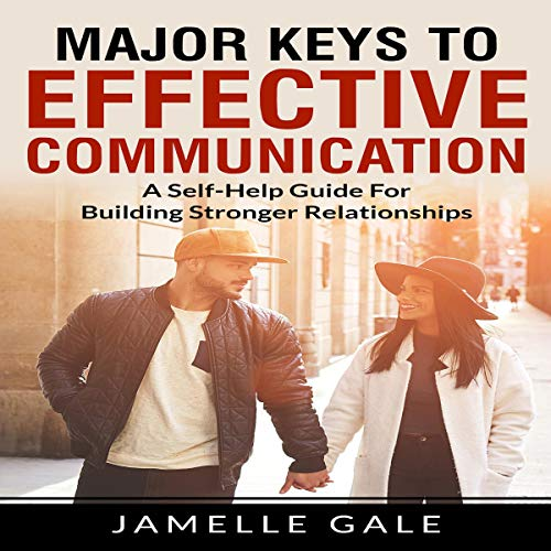 Major Keys to Effective Communication: A Self-Help Guide for Building Stronger Relationships audiobook cover art
