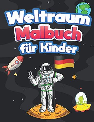 Weltraum Malbuch für Kinder: Fantastische Weltraumfärbung mit Astronauten, Deutsche Flagge, Raketen, Raumschiffen, Planeten & Mehr