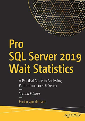 Pro SQL Server 2019 Wait Statistics: A Practical Guide to Analyzing Performance in SQL Server