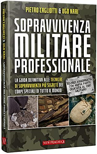Sopravvivenza Militare Professionale: La guida definitiva alle tecniche più segrete dei corpi speciali di tutto il mondo