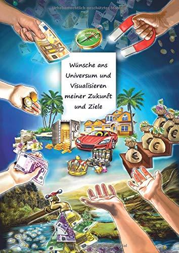 Wünsche ans Universum und Visualisieren meiner Zukunft und Ziele: Wunschbuch – Träume wagen und erfüllen – Ziele im Leben setzen und erreichen – ... Zielplaner – Motiv Reichtum anziehen