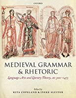 Medieval Grammar and Rhetoric: Language Arts and Literary Theory, AD 300 -1475