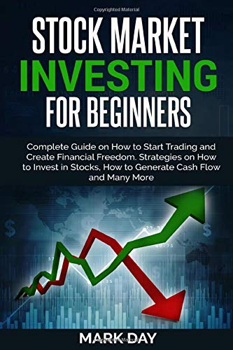 Stock Market Investing for Beginners: Complete Guide on How to Start Trading and Create Financial Freedom. Strategies on How to Invest in Stocks, How to Generate Cash Flow and Many More