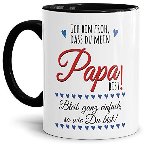 Lustige Tasse mit Spruch für Papa - Bleib so wie Du bist - Kaffee-Tasse/Vatertagsgeschenk/Geschenk-Idee/Vatertag/Geburtstag - Innen & Henkel Schwarz