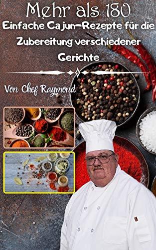 Mehr als 180 einfache Cajun-Rezepte für die Zubereitung verschiedener Gerichte: Wurst, Wels, besseres Essen, echte Snacks (German Edition)