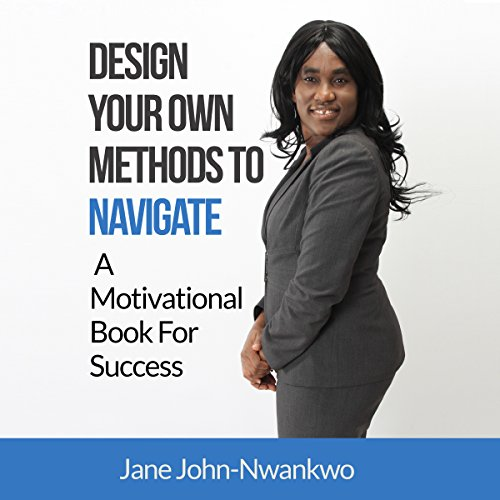 Design Your Own Methods to Navigate: A Motivational Book for Success audiobook cover art