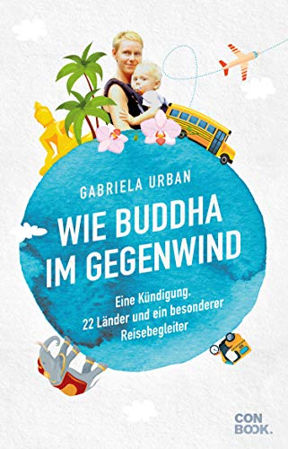 Wie Buddha im Gegenwind: Eine Kündigung, 22 Länder und ein besonderer Reisebegleiter