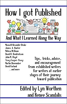 How I Got Published and What I Learned Along the Way by [A. Lee Martinez, Carolyn Rae Williamson, David H. Hendrickson, David Farland, James A. Hunter, James A. Owen, Jana S. Brown, John M. Floyd, Renee Scandalis, Lyn Worthen]