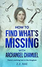 How to Find What's Missing with Archangel Chamuel: There's nothing lost in the Kingdom